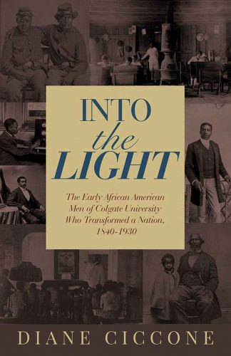"""Cover of Diane Ciccone's """"Into the Light: The Early African American Men of Colgate University Who Transformed a Nation, 1840–1930"""""""