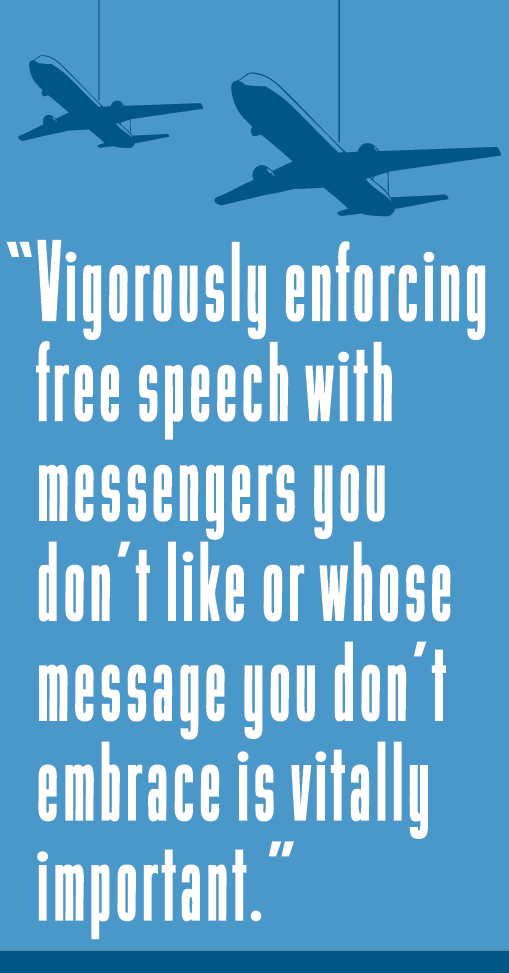 Vigorously enforcing free speech with messengers you don't like or whose message your don't embrace is vitally important.
