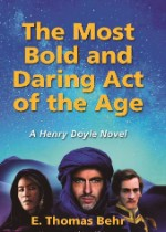 Cover of the book The Most Bold and Daring Act of the Age